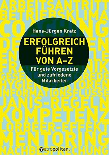 Erfolgreich führen von A-Z: Für gute Vorgesetzte und zufriedene Mitarbeiter (metropolitan Bücher)