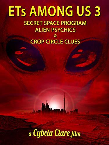 ETs Among Us 3: Secret Space Program, Alien Psychics & Crop Circle Clues (Among Us)