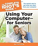 The Complete Idiot's Guide to Using Your Computer - for Seniors, Paul McFedries, 1615641610