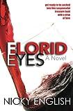 Florid Eyes: a Novel, Nicky English, 1482631792