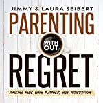 Parenting Without Regret | Jimmy Seibert,Laura Seibert