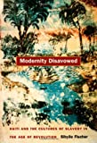 Modernity Disavowed, Sibylle Fischer, 0822332906