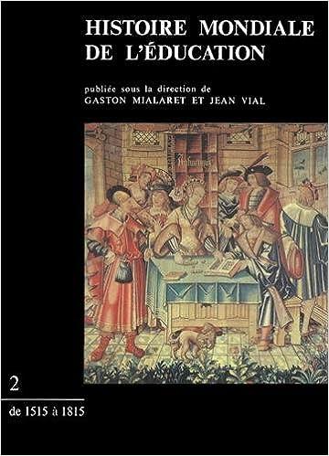 Livre gratuits en ligne Histoire mondiale de l'éducation, tome 2 : De 1515 à 1815 pdf