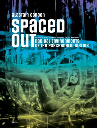 Spaced Out: Radical Environments of the Psychedelic Sixties pdf epub