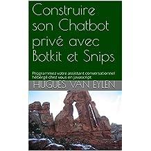 Construire son Chatbot privé avec Botkit et Snips: Programmez votre assistant conversationnel hébergé chez vous en Javascript (Guide) (French Edition)
