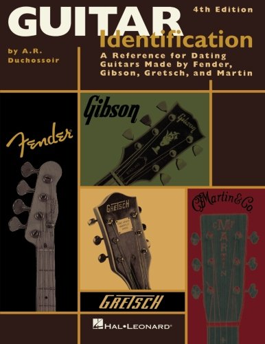 (Guitar Identification: A Reference Guide to Serial Numbers for Dating the Guitars Made by Fender, Gibson, Gretsch & Martin)