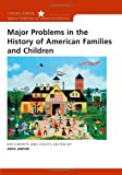 Major Problems in the History of American Families and Children (Major Problems in American History Series)