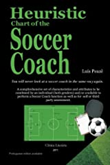 Heuristic Chart of the Soccer Coach: You will never look at a soccer coach in the same way again.: Volume 1 by Luis Peaz?a (2011-08-23) Paperback