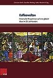 Kaffeewelten : Historische Perspektiven Auf eine Globale Ware Im 20. Jahrhundert, Berth, Christiane and Wierling, Dorothee, 384710389X