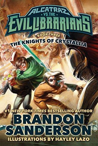 The Knights of Crystallia: Alcatraz vs. the Evil Librarians (Alcatraz Versus the Evil Librarians) (Brandon Sanderson Alcatraz Versus The Evil Librarians)