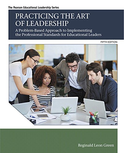 Practicing the Art of Leadership: A Problem-Based Approach to Implementing the Professional Standards for Educational Leaders (5th Edition) (Pearson Educational Leadership)