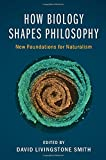 img - for How Biology Shapes Philosophy: New Foundations for Naturalism book / textbook / text book