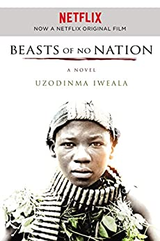 Beasts of No Nation: A Novel (P.S.) by [Iweala, Uzodinma]