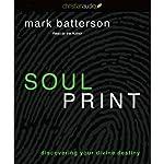 Soulprint: Discovering Your Divine Destiny   Mark Batterson