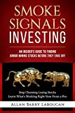 Smoke Signals Investing: An Insider's Guide to Finding Junior Mining Stocks Before They Take Off