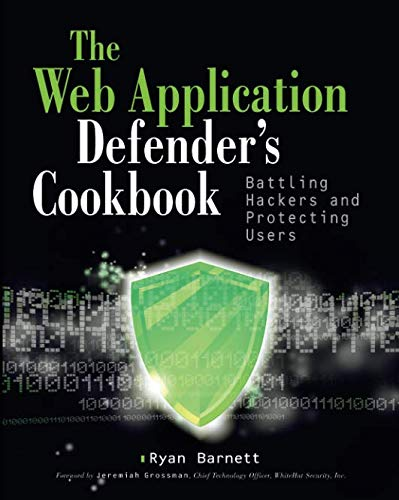 Web Application Defender's Cookbook: Battling Hackers and Protecting Users (Firewall Security Best Practices)