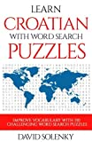 Learn Croatian with Word Search Puzzles: Learn Croatian Language Vocabulary with Challenging Word Find Puzzles for All Ages