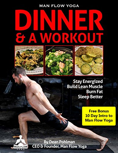 Dinner & A Workout: The cookbook and workout program from Man Flow Yoga.