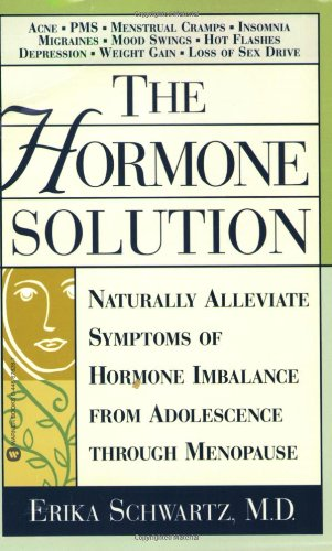 (The Hormone Solution: Naturally  Alleviate  Symptoms of Hormone Imbalance from Adolescence Through Menopause)