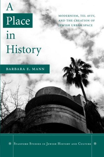 A Place in History: Modernism, Tel Aviv, and the Creation of Jewish Urban Space - History Of Tel Aviv