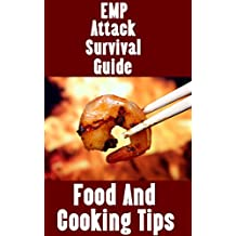 EMP Attack Survival Guide: Food and Cooking Tips!: Food, Cooking, and Nutrition Tips You Should Know To Survive A Devastating EMP Attack (The EMP Attack Survival Guide Series Book 3)