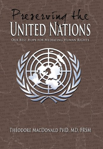 Download Preserving the United Nations: Our Best Hope for Mediating Human Rights PDF