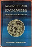 img - for Mankind Evolving; The Evolution of the Human Species. (Mrs. H. E. Silliman Memorial Lecture) book / textbook / text book