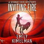 Inviting Fire: Sydney Rye, Book 6   Emily Kimelman