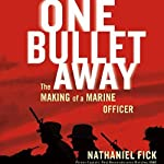One Bullet Away: The Making of Marine Officer | Nathaniel Fick