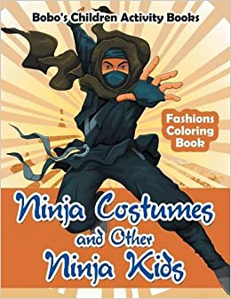 Ninja Costumes and Other Ninja Kids Fashions Coloring Book ...