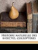 Histoire Naturelle des Insectes, Coléoptères, Francis Castelnau and M. 1809-1873 Brullé, 1149395982