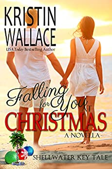 Falling For You At Christmas (a holiday novella): Shellwater Key Tales by [Wallace, Kristin]