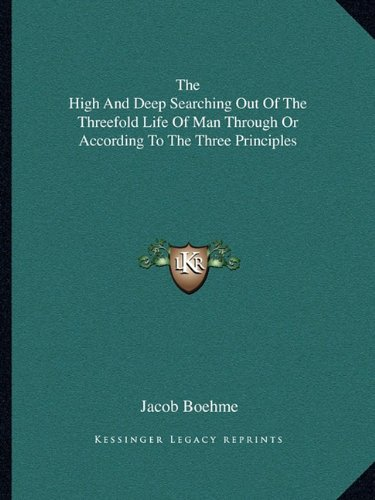 Download The High And Deep Searching Out Of The Threefold Life Of Man Through Or According To The Three Principles ebook