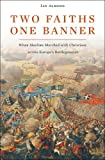 Two Faiths, One Banner: When Muslims Marched with Christians across Europe's Battlegrounds, Ian Almond, 0674033973