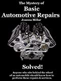 The Mystery of Basic Automotive Repairs - Solved! (The Mystery of - Solved!)