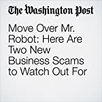 Move Over Mr. Robot: Here Are Two New Business Scams to Watch Out For | Gene Marks