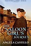 The Saloon Girl's Journey (Texas Women of Spirit) (Volume 3)
