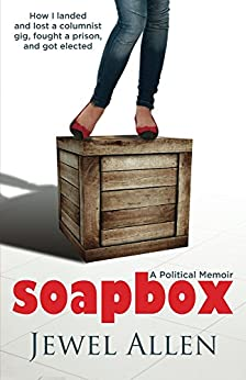 Soapbox: How I landed & lost a columnist gig, fought a prison, and got elected by [Allen, Jewel]