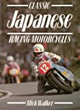 Classic Japanese Racing Motorcycles, Walker, Mick, 185532105X