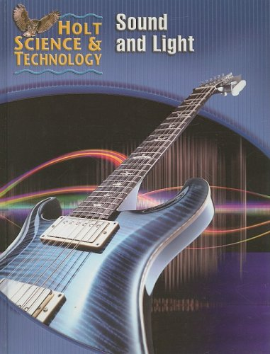 Holt Science & Technology: Student Edition (O) Sound and Light 2005