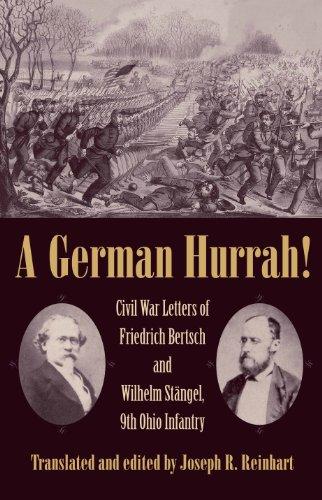 A German Hurrah!: Civil War Letters of Friedrich Bertsch and Wilhelm Stangel, 9th Ohio Infantry (Civil War in the North) Joseph Reinhart