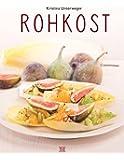 Rohkost: Einfach vegan genießen, das Raw-Food Kochbuch