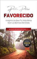 FAVORECIDO: Imagina Lo Que Seria Tu Vida Con La Sonrisa Del Cielo (Series Bendición nº 1) (Spanish Edition)