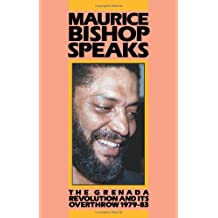 Maurice Bishop Speaks, 1979-1983: The Grenada Revolution and Its Overthrow, 1979-83
