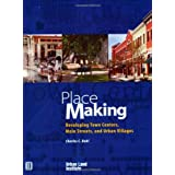 Place Making: Developing Town Centers, Main Streets, and Urban Villages