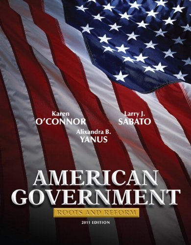 American Government: Roots and Reform, 2011 Edition (11th Edition) (American Government Roots And Reform 12th Edition)