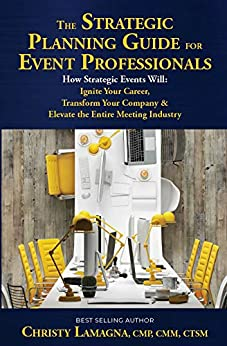 The Strategic Planning Guide for Event Professionals: How Strategic Events Will: Ignite Your Career, Transform Your Company & Elevate the Entire Meeting Industry by [Lamagna, Christy]