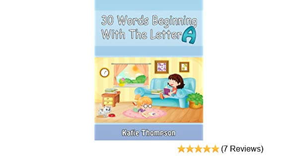 Amazon.com: 30 Words Beginning With The Letter A eBook: Katie