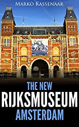 The New Rijksmuseum Amsterdam: Highlights of the Collection (Amsterdam Museum E-Books Book 1) (English Edition)