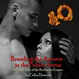 Breeding the Amazon in the Public Arena  (Erotic Tales of the Barbarian Empire)